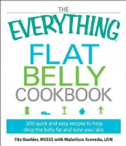 The Everything Flat Belly Cookbook: 300 Quick and Easy Recipes to Help Drop the Belly Fat and Tone Your Abs (Paperback)