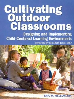 Cultivating Outdoor Classrooms: Designing and Implementing Child-Centered Learning Environments (Paperback)