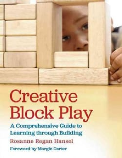 Creative Block Play: A Comprehensive Guide to Learning Through Building (Paperback)