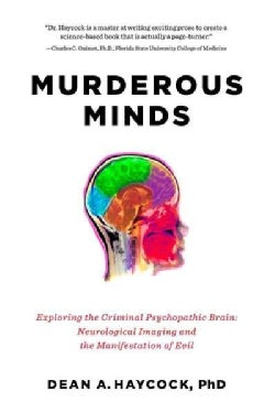 Murderous Minds: Exploring the Criminal Psychopathic Brain: Neurological Imaging and the Manifestation of Evil (Hardcover)