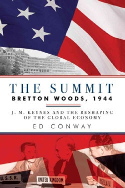 The Summit: Bretton Woods, 1944: J. M. Keynes and the Reshaping of the Global Economy (Hardcover)