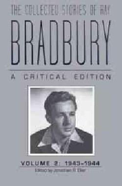 The Collected Stories of Ray Bradbury: A Critical Edition, 1943-1944 (Hardcover)
