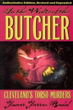 In the Wake of the Butcher: Cleveland's Torso Murders (Paperback)
