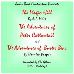 The Magic Hill / the Adventures of Peter Cottontail / the Adventures of Buster Bear (CD-Audio)
