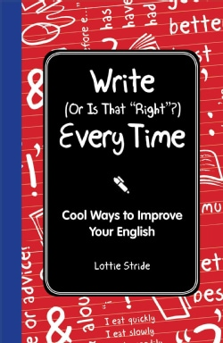"Write (Or Is That ""Right""?) Every Time: Cool Ways to Improve Your English (Hardcover)"