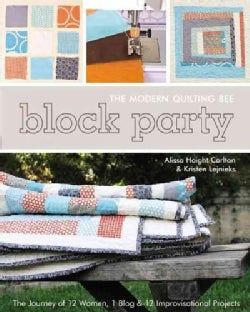 Block Party: The Modern Quilting Bee - The Journey of 12 Women, 1 Blog, & 12 Improvisational Projects (Paperback)