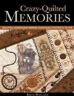 Crazy-Quilted Memories: Beautiful Embroidery Brings Your Family Portraits to Life (Paperback)