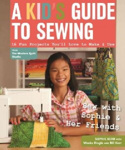 A Kid's Guide to Sewing: Learn to Sew With Sophie & Her Friends: 16 Fun Projects Youll Love to Make & Use (Paperback)