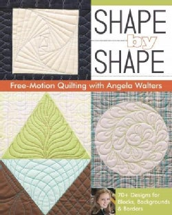 Shape by Shape Free-Motion Quilting With Angela Walters: 70+ Designs for Blocks, Backgrounds & Borders (Paperback)
