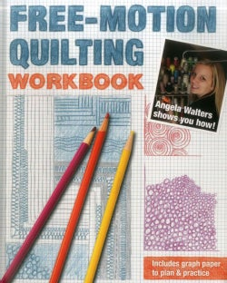 Free-Motion Quilting Workbook: Angela Walters Shows You How! (Paperback)