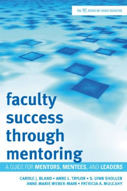 Faculty Success Through Mentoring: A Guide for Mentors, Mentees, and Leaders (Hardcover)