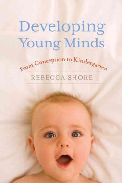 Developing Young Minds: From Conception to Kindergarten (Hardcover)