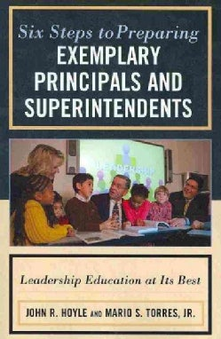Six Steps to Preparing Exemplary Principals and Superintendents: Leadership Education at Its Best (Paperback)