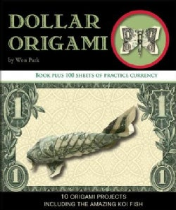 Dollar Origami: 10 Origami Projects Including the Amazing Koi Fish (Hardcover)