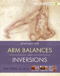 Anatomy for Arm Balances and Inversions: Anatomy for Arm Balances and Inversions (Paperback)