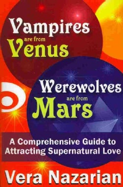 Vampires are from Venus, Werewolves are from Mars: A Comprehensive Guide to Attracting Supernatural Love (Paperback)