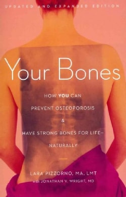Your Bones: How You Can Prevent Osteoporosis & Have Strong Bones for Life - Naturally (Paperback)
