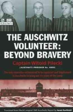 The Auschwitz Volunteer: Beyond Bravery (Hardcover)