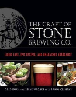 The Craft of Stone Brewing Co.: Liquid Lore, Epic Recipes, and Unabashed Arrogance (Hardcover)