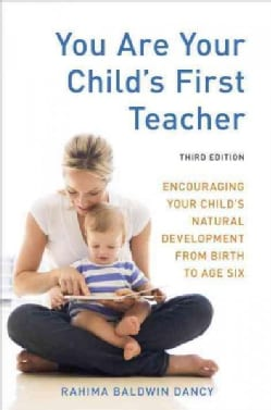 You Are Your Child's First Teacher: Encouraging Your Child's Natural Development from Birth to Age Six (Paperback)