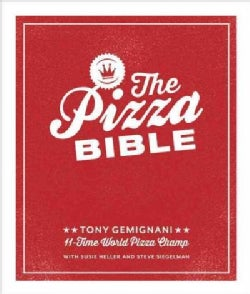 The Pizza Bible: The World's Favorite Pizza Styles, from Neapolitan, Deep-dish, Wood-fired, Sicilian, Calzones an... (Hardcover)