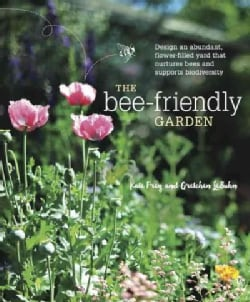 The Bee-Friendly Garden: Design an Abundant, Flower-filled Yard That Nurtures Bees and Supports Biodiversity (Paperback)