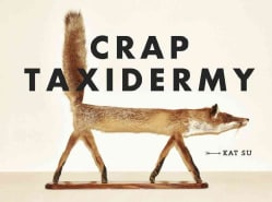 Crap Taxidermy (Hardcover)