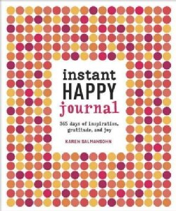 Instant Happy Journal: 365 days of inspiration, gratitude, and joy (Notebook / blank book)