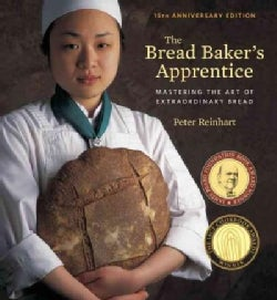 The Bread Baker's Apprentice: Mastering the Art of Extraordinary Bread, 15th Anniversary Edition (Hardcover)