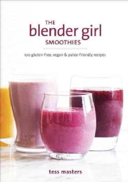 The Blender Girl Smoothies: 100 Gluten-free, Vegan & Paleo-Friendly Recipes (Paperback)