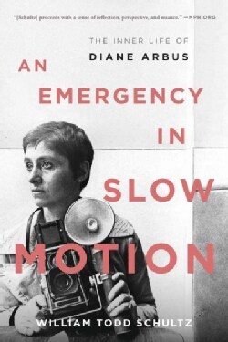An Emergency in Slow Motion: The Inner Life of Diane Arbus (Paperback)