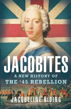 Jacobites: A New History of the '45 (Hardcover)