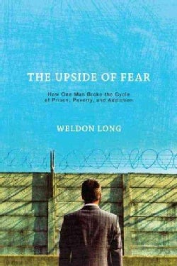 The Upside of Fear: How One Man Broke the Cycle of Prison, Poverty, and Addiction (Hardcover)
