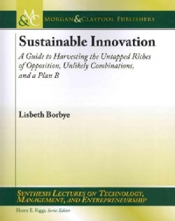 Sustainable Innovation: A Guide to Harvesting the Untapped Riches of Opposition, Unlikely Combinations, and a Plan B (Paperback)