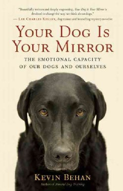 Your Dog Is Your Mirror: The Emotional Capacity of Our Dogs and Ourselves (Paperback)
