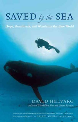 Saved by the Sea: Hope, Heartbreak, and Wonder in the Blue World (Paperback)