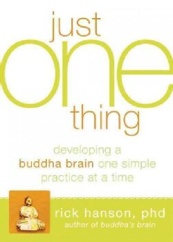 Just One Thing: Developing A Buddha Brain One Simple Practice at a Time (Paperback)
