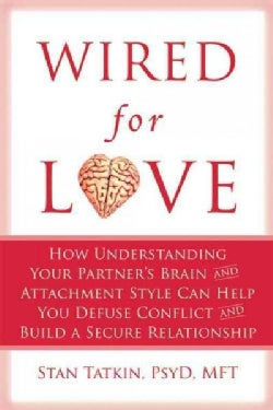Wired for Love: How Understanding Your Partner's Brain and Attachment Style Can Help You Defuse Conflict and Buil... (Paperback)