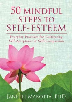 50 Mindful Steps to Self-Esteem: Everyday Practices for Cultivating Self-Acceptance and Self-Compassion (Paperback)
