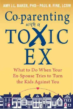 Co-Parenting With a Toxic Ex: What to Do When Your Ex-Spouse Tries to Turn the Kids Against You (Paperback)