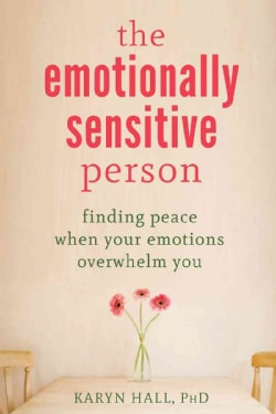 The Emotionally Sensitive Person: Finding Peace When Your Emotions Overwhelm You (Paperback)