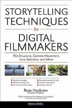 Storytelling Techniques for Digital Filmmakers: Plot Structure, Camera Movement, Lens Selection, and More (Paperback)