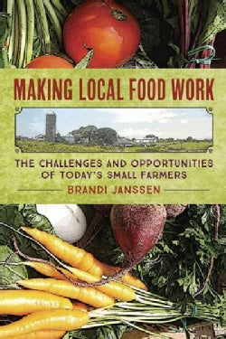 Making Local Food Work: The Challenges and Opportunities of Today's Small Farmers (Paperback)