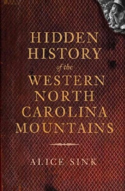 Hidden History of Western North Carolina Mountains (Paperback)