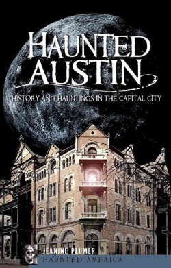 Haunted Austin: History and Hauntings in the Capital City (Paperback)