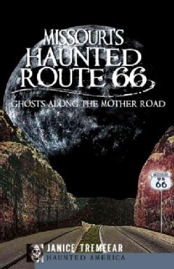 Missouri's Haunted Route 66: Ghosts Along the Mother Road (Paperback)