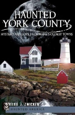 Haunted York County: Mystery and Lore from Maine's Oldest Towns (Paperback)
