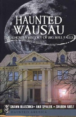 Haunted Wausau: The Ghostly History of Big Bull Falls (Paperback)