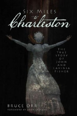 Six Miles to Charleston: The True Story of John and Lavinia Fisher (Paperback)