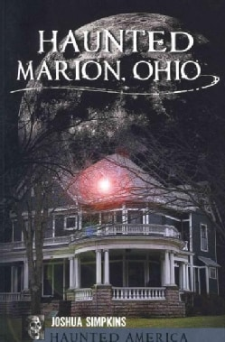 Haunted Marion, Ohio (Paperback)